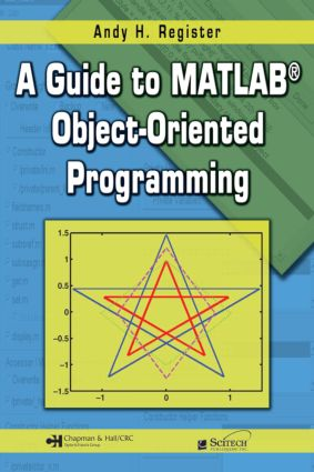 A Guide to MATLAB Object-Oriented Programming: 1st Edition (Paperback) book cover