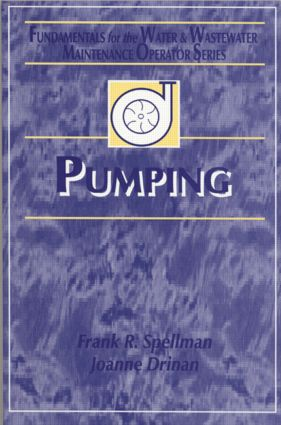 Pumping: Fundamentals for the Water and Wastewater Maintenance Operator, 1st Edition (Hardback) book cover