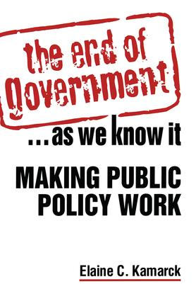 The End of Government... as We Know it: Making Public Policy Work: Making Public Policy Work, 1st Edition (Paperback) book cover