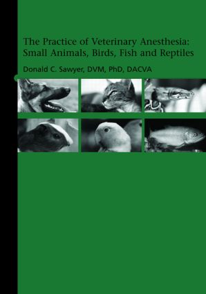 The Practice of Veterinary Anesthesia: Small Animals, Birds, Fish and Reptiles, 1st Edition (Hardback) book cover