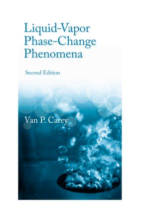 Liquid Vapor Phase Change Phenomena: An Introduction to the Thermophysics of Vaporization and Condensation Processes in Heat Transfer Equipment, Second Edition, 2nd Edition (e-Book) book cover