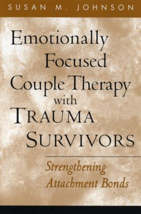 Emotionally Focused Couple Therapy with Trauma Survivors: Strengthening Attachment Bonds, 1st Edition (Paperback) book cover