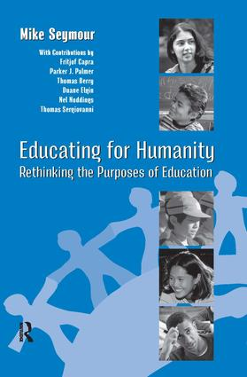 Educating for Humanity: Rethinking the Purposes of Education, 1st Edition (Paperback) book cover
