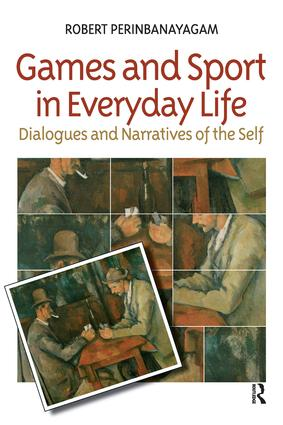 Games and Sport in Everyday Life: Dialogues and Narratives of the Self, 1st Edition (Paperback) book cover