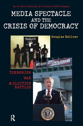Media Spectacle and the Crisis of Democracy: Terrorism, War, and Election Battles, 1st Edition (Paperback) book cover