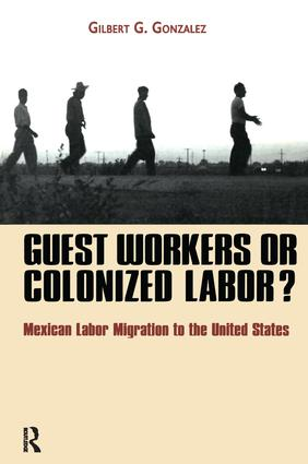 Guest Workers or Colonized Labor?: Mexican Labor Migration to the United States, 1st Edition (Paperback) book cover