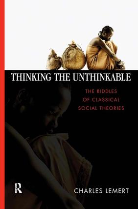 Thinking the Unthinkable: The Riddles of Classical Social Theories, 1st Edition (Paperback) book cover