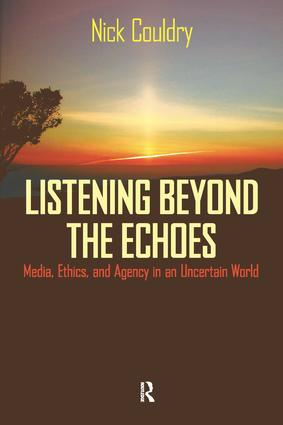 Listening Beyond the Echoes: Media, Ethics, and Agency in an Uncertain World, 1st Edition (Paperback) book cover