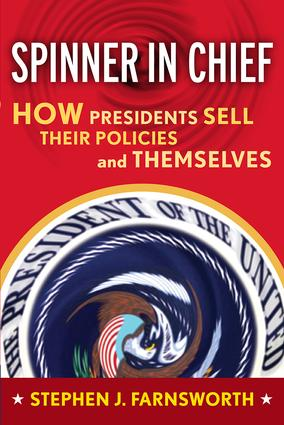 Spinner in Chief: How Presidents Sell Their Policies and Themselves book cover