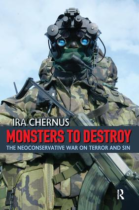 Monsters to Destroy: The Neoconservative War on Terror and Sin, 1st Edition (Paperback) book cover