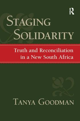 Staging Solidarity: Truth and Reconciliation in a New South Africa, 1st Edition (Paperback) book cover