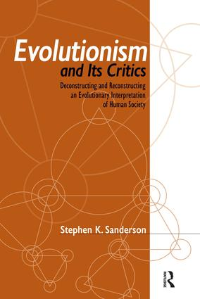 Evolutionism and Its Critics: Deconstructing and Reconstructing an Evolutionary Interpretation of Human Society, 1st Edition (Paperback) book cover