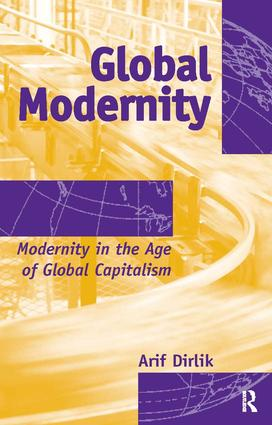 Global Modernity: Modernity in the Age of Global Capitalism, 1st Edition (Paperback) book cover