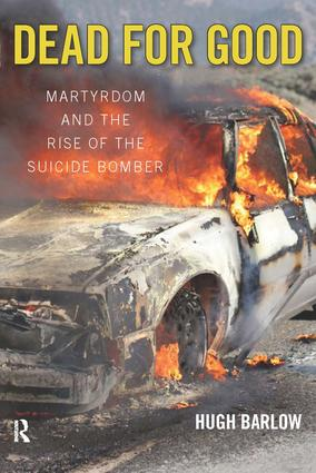 Dead for Good: Martyrdom and the Rise of the Suicide Bomber, 1st Edition (Paperback) book cover