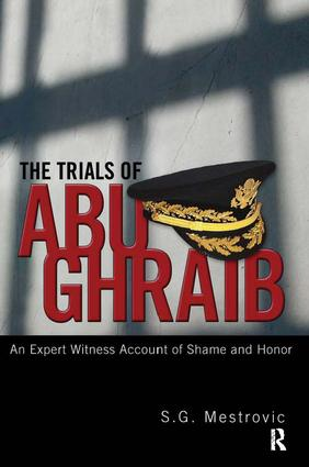 Trials of Abu Ghraib: An Expert Witness Account of Shame and Honor, 1st Edition (Hardback) book cover