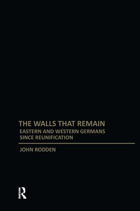 Walls That Remain: Eastern and Western Germans Since Reunification book cover