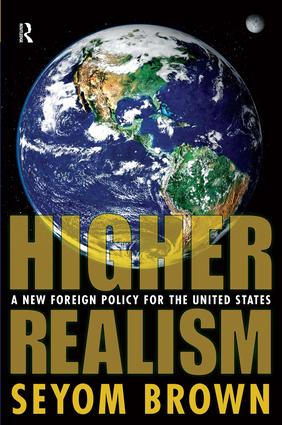 Higher Realism: A New Foreign Policy for the United States, 1st Edition (Hardback) book cover