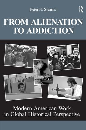 From Alienation to Addiction: Modern American Work in Global Historical Perspective book cover