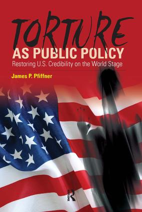 Torture As Public Policy: Restoring U.S. Credibility on the World Stage, 1st Edition (Paperback) book cover