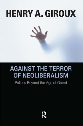 Against the Terror of Neoliberalism: Politics Beyond the Age of Greed, 1st Edition (Hardback) book cover