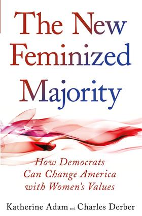 New Feminized Majority: How Democrats Can Change America with Women's Values, 1st Edition (Paperback) book cover