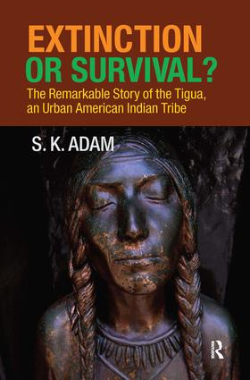 Extinction or Survival?: The Remarkable Story of the Tigua, an Urban American Urban Tribe, 1st Edition (Hardback) book cover