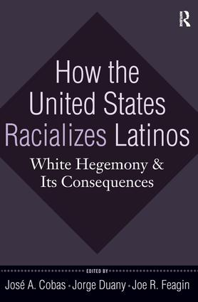 How the United States Racializes Latinos: White Hegemony and Its Consequences, 1st Edition (Hardback) book cover