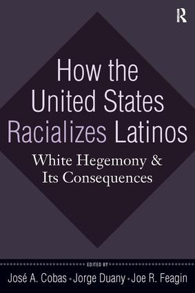 How the United States Racializes Latinos: White Hegemony and Its Consequences, 1st Edition (Paperback) book cover