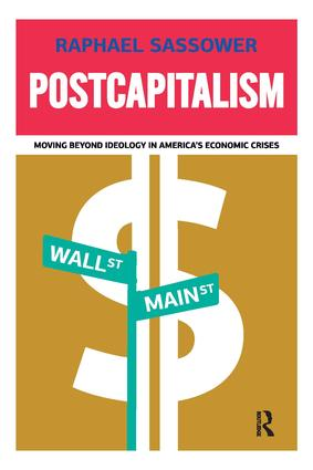 Postcapitalism: Moving Beyond Ideology in America's Economic Crisis, 1st Edition (Paperback) book cover