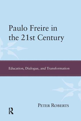 Paulo Freire in the 21st Century: Education, Dialogue, and Transformation, 1st Edition (Paperback) book cover