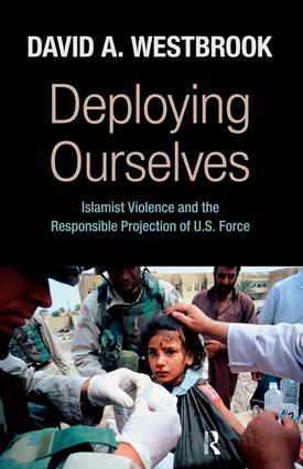 Deploying Ourselves: Islamist Violence, Globalization, and the Responsible Projection of U.S. Force (Paperback) book cover