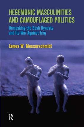 Hegemonic Masculinities and Camouflaged Politics: Unmasking the Bush Dynasty and Its War Against Iraq, 1st Edition (e-Book) book cover