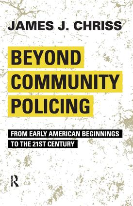 Beyond Community Policing: From Early American Beginnings to the 21st Century, 1st Edition (Paperback) book cover