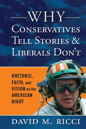 Why Conservatives Tell Stories and Liberals Don't: Rhetoric, Faith, and Vision on the American Right book cover