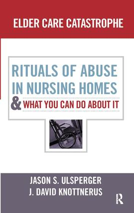 Elder Care Catastrophe: Rituals of Abuse in Nursing Homes and What You Can Do About it, 1st Edition (Paperback) book cover