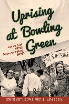 Uprising at Bowling Green: How the Quiet Fifties Became the Political Sixties, 1st Edition (Paperback) book cover