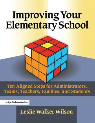 Improving Your Elementary School: Ten Aligned Steps for Administrators, Teams, Teachers, Families, and Students, 1st Edition (Paperback) book cover