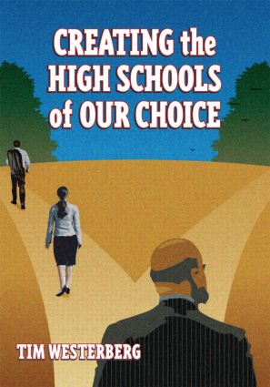 Creating the High Schools of Our Choice: A Principal's Perspective on Making High School Reform a Reality book cover