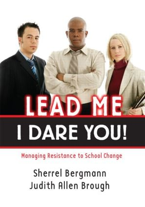 Lead Me, I Dare You!: Managing Resistance to School Change, 1st Edition (Paperback) book cover