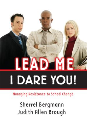 Lead Me, I Dare You!: Managing Resistance to School Change book cover