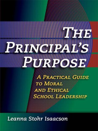 Principal's Purpose, The: A Practical Guide to Moral and Ethical School Leadership, 1st Edition (Paperback) book cover