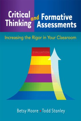 Critical Thinking and Formative Assessments: Increasing the Rigor in Your Classroom, 1st Edition (Paperback) book cover