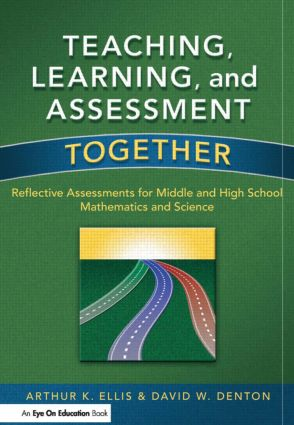 Teaching, Learning, and Assessment Together: Reflective Assessments for Middle and High School Mathematics and Science, 1st Edition (Paperback) book cover