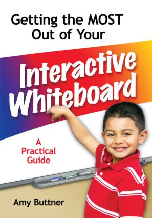 Getting the Most Out of Your Interactive Whiteboard: A Practical Guide, 1st Edition (Paperback) book cover