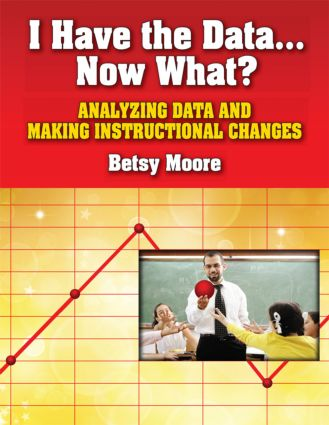 I Have the Data…Now What?: Analyzing Data and Making Instructional Changes book cover