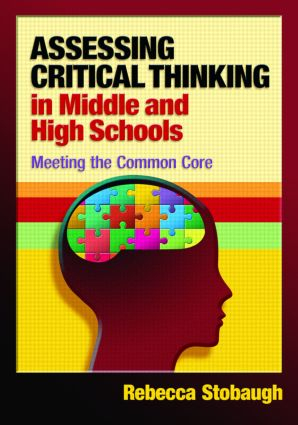 Assessing Critical Thinking in Middle and High Schools: Meeting the Common Core, 1st Edition (Paperback) book cover