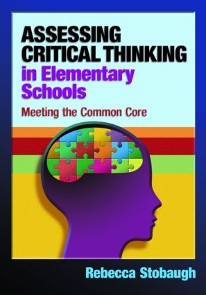 Assessing Critical Thinking in Elementary Schools: Meeting the Common Core (Paperback) book cover