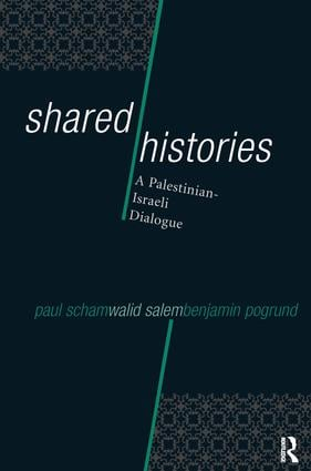 Shared Histories: A Palestinian-Israeli Dialogue, 1st Edition (Hardback) book cover