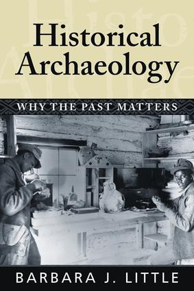 Historical Archaeology: Why the Past Matters, 1st Edition (Paperback) book cover