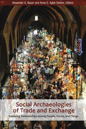 Social Archaeologies of Trade and Exchange: Exploring Relationships among People, Places, and Things, 1st Edition (e-Book) book cover
